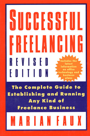 Successful Free-Lancing: The Complete Guide to Establishing and Running Any Kind of Freelance Business