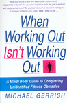 When Working Out Isn't Working Out: A Mind/Body Guide to Conquering Unidentified Fitness Obstacles