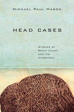 head cases stories of brain injury and its aftermath