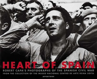 Robert Capa: Heart of Spain: Robert Capa's Photographs of the Spanish Civil War