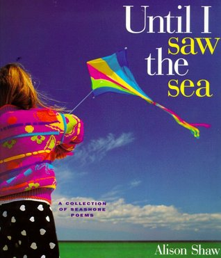 Until I Saw the Sea: A Collection of Seashore Poems