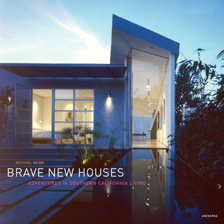 Brave New Houses Adventures In Southern California Living By