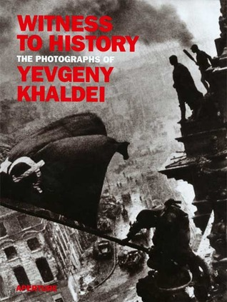 Witness to History: The Photographs of Yevgeny Khaidei
