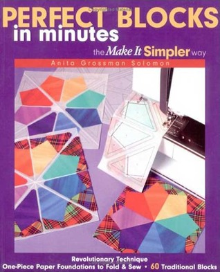 Perfect Blocks in Minutes the Make It Simpler Way: Revolutionary Technique - One-Piece Paper Foundations to Fold & Sew - 60 Traditional Blocks EPUB