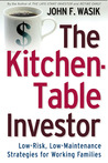 The Kitchen-Table Investor: Low-Risk, Low-Maintenance Wealth-Building Strategies for Working Families