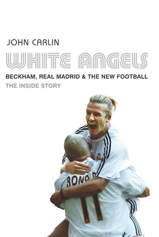 White Angels: Beckham, the Real Madrid and the New Football
