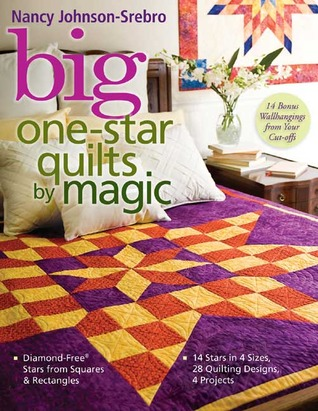 Big One-Star Quilts by Magic: Diamond-Free Stars from Squares & Rectangles - 14 Stars in 4 Sizes, 28 Quilting Designs, 4 Projects