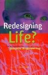 Redesigning Life?: The Worldwide Challenge to Genetic Engineering