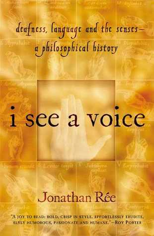 I See a Voice: Deafness, Language and the Senses--A Philosophical History