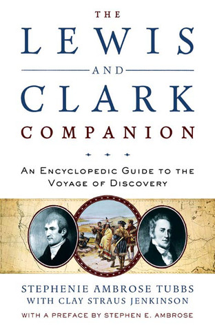 The Lewis and Clark Companion: An Encyclopedic Guide to the Voyage of Discovery