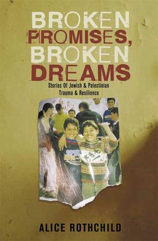 Broken Promises, Broken Dreams by Alice Rothchild