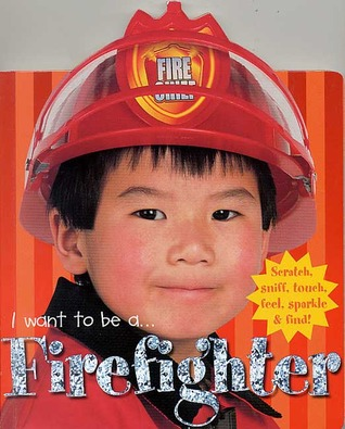 I Want To Be A...: Firefighter