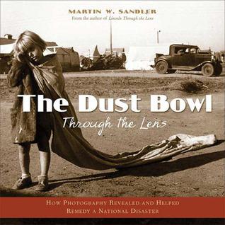 The Dust Bowl Through the Lens by Martin W. Sandler
