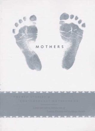Mothers: Twenty Stories of Contemporary Motherhood