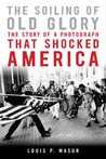 The Soiling of Old Glory: The Story of a Photograph That Shocked America