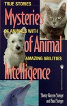 The Mysteries of Animal Intelligence: True Stories of Animals with Amazing Abilities