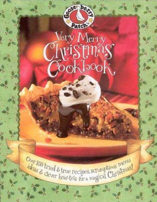 Gooseberry Patch: Very Merry Christmas Cookbook: Over 185 Tried & True Recipes, Scrumptious Menu Ideas & Clever How-to's for a Magical Christmas!