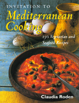 Invitation to Mediterranean Cooking: 150 Vegetarian and Seafood Recipes