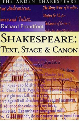 Shakespeare: Text, Stage and Canon - Arden Shakespeare