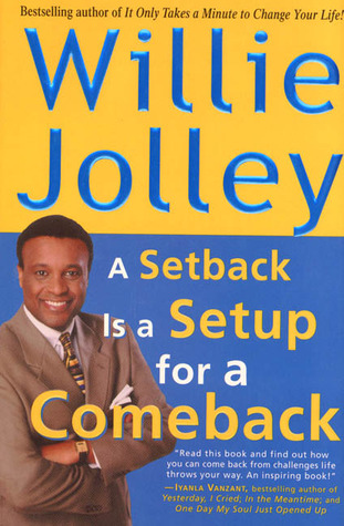 Ebook A Setback Is a Setup for a Comeback: Turn Your Moments of Doubt and Fear into Times of Triumph by Willie Jolley read!