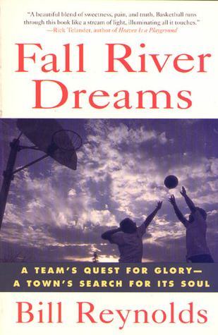 Fall River Dreams: A Team's Quest for Glory, A Town's Search for Its Soul