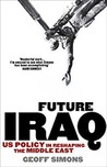 Future Iraq: US Policy in Reshaping the Middle East