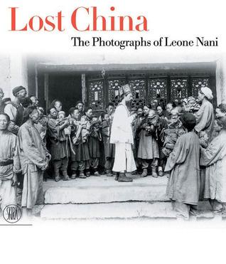 Lost China: The Photographs of Leone Nani