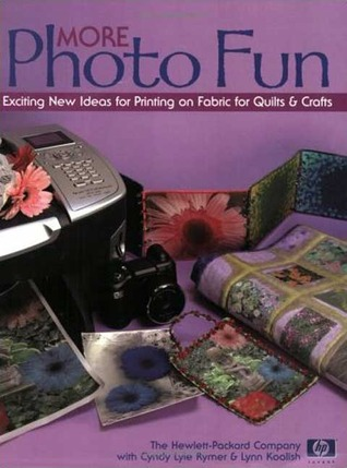 More Photo Fun: Exciting New Ideas for Printing on Fabric for Quilts & Crafts