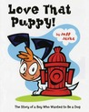 Love That Puppy!: The Story of a Boy Who Wanted to be a Dog