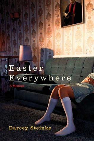Easter Everywhere by Darcey Steinke