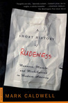 A Short History of Rudeness: Manners, Morals, and Misbehavior in Modern America
