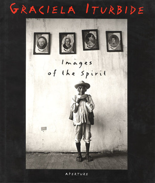 Images of the Spirit by Graciela Iturbide