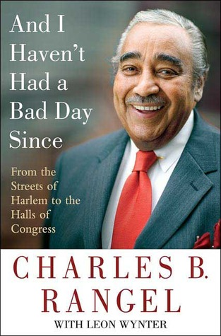 And I Haven't Had a Bad Day Since: From the Streets of Harlem to the Halls of Congress