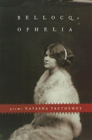 Bellocq's Ophelia by Natasha Trethewey