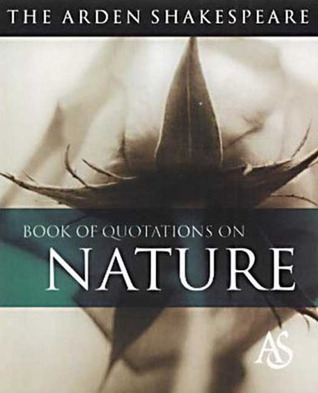 The Arden Shakespeare Book Of Quotations On Nature