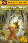 """Never Cry """"Arp!"""" and Other Great Adventures"""