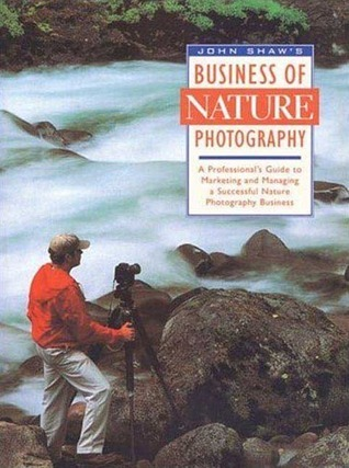 John Shaw's Business of Nature Photography