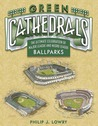 Green Cathedrals: The Ultimate Celebration of All Major League and Negro League Ballparks