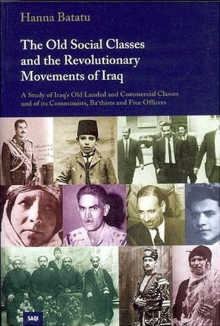 The Old Social Classes & The Revolutionary Movement In Iraq: A Study of Iraq's Old Landed and Commercial Classes and of its Communists, Ba'thists and Free Officers