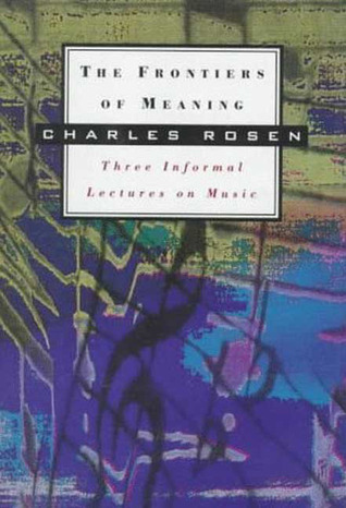 The Frontiers of Meaning: Three Informal Lectures on Music