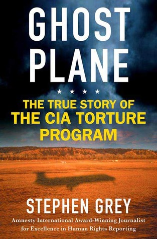 Ghost Plane: The True Story of the CIA Torture Program. Mind Control ...