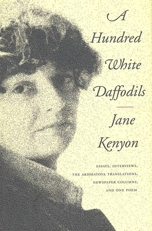 A Hundred White Daffodils: Essays, Interviews, The Akhmatova Translations, Newspaper Columns, and One Poem