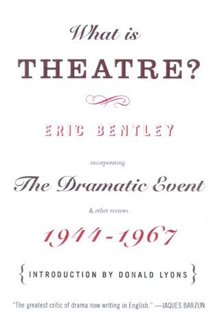 What Is Theatre?: Incorporating the Dramatic Event and Other Reviews, 1944-1967