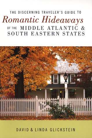 The Discerning Traveler's Guide to Romantic Hideaways: The Middle Atlantic and South Eastern States