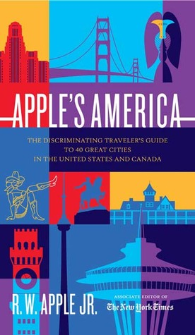 Apple's America: The Discriminating Traveler's Guide To 40 Great Cities In The United States And Canada por R.W. Apple 978-0865476851 MOBI EPUB