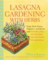 Lasagna Gardening with Herbs: Enjoy Fresh Flavor, Fragrance, and Beauty with No Digging, No Tilling, No Weeding, No Kidding!