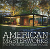 American Masterworks: The Twentieth-Century House