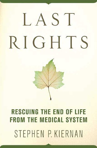 Last Rights: Rescuing the End of Life from the Medical System