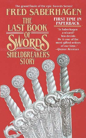 The Last Book Of Swords Shieldbreakers Story By Fred Saberhagen