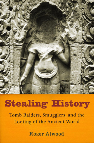 Stealing History: Tomb Raiders, Smugglers, and the Looting of the Ancient World